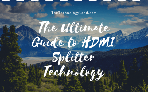 The Ultimate Guide to HDMI Splitter Technology